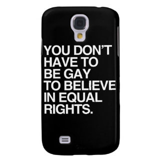 YOU DON'T HAVE TO BE GAY TO BELIEVE IN EQUAL RIGHT SAMSUNG GALAXY S4 CASES