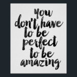 """You Don't Have To Be Perfect To Be Amazing Poster<br><div class=""""desc"""">You Don't Have To Be Perfect To Be Amazing</div>"""