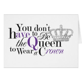 You Don't Have To Be The Queen To Wear a Crown Card