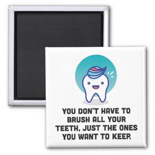You Don't Have To Brush All Your Teeth Magnet