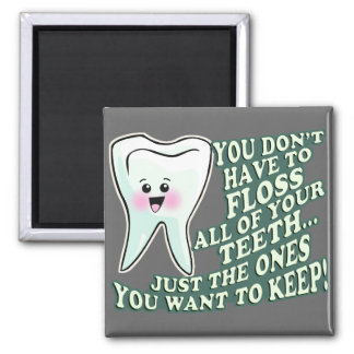 You Dont Have To Floss All Of Your Teeth Magnet