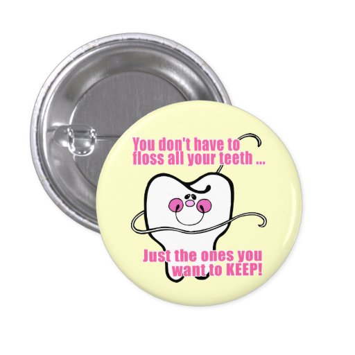 You Don't Have To Floss All Your Teeth Pinback Button