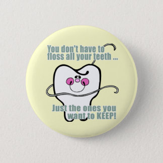 You Dont Have To Floss All Your Teeth Pinback Button