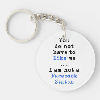 You don't have to like me i'm not  facebook status keychain