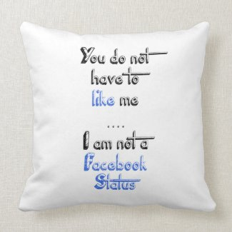 You don't have to like me i'm not facebook status throw pillows