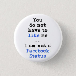 You don't have to like me i'm not  facebook status pinback button