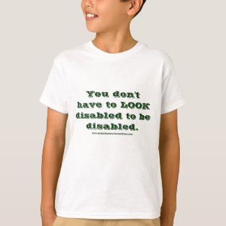 """You don't have to LOOK disabled..."" T-Shirt"