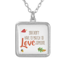 You Don't Have to Match to love Someone - Foster Silver Plated Necklace