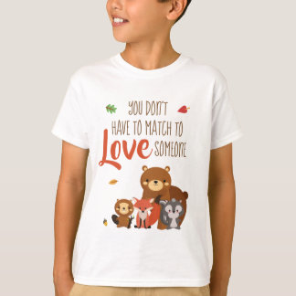 You Don't Have to Match to love Someone - Foster T-Shirt