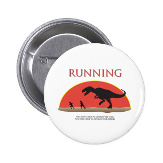 You Don't Have to Outrun the T-Rex 2 Inch Round Button