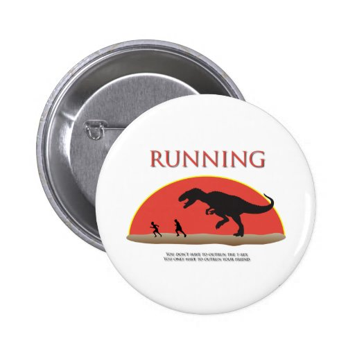 You Don't Have to Outrun the T-Rex Pinback Buttons