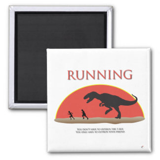 You Don't Have to Outrun the T-Rex Fridge Magnets
