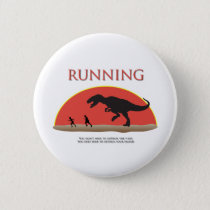You Don't Have to Outrun the T-Rex Pinback Button