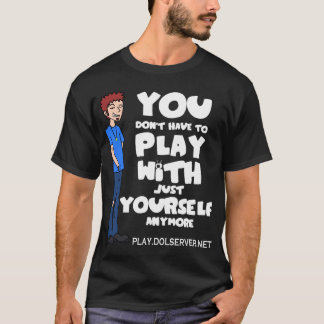You Don't Have to Play... (Dark Shirts) T-Shirt