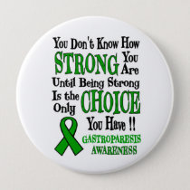 You Don't Know How Strong...Gastroparesis Button