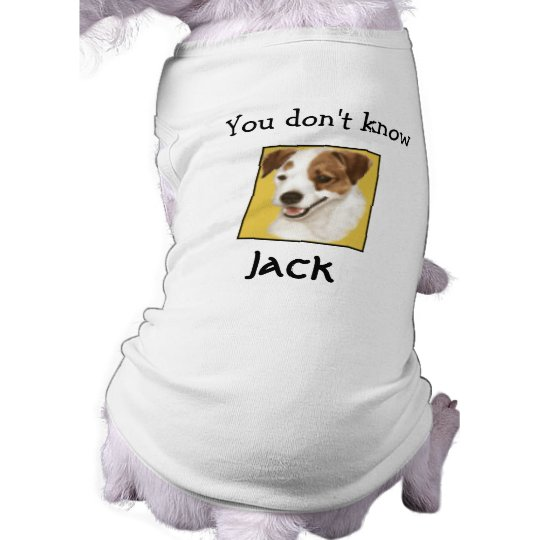 """""""You don't know Jack"""" for dogs Shirt"""