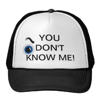 You don't know me trucker hat