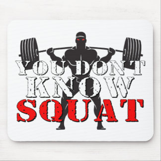 YOU DON'T KNOW SQUAT MOUSE PAD