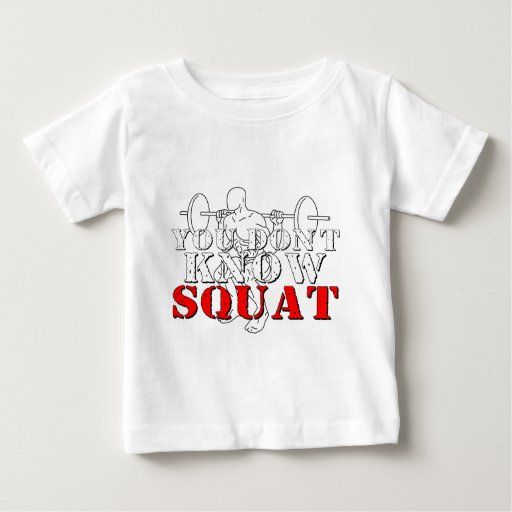 YOU DON'T KNOW SQUAT T SHIRT