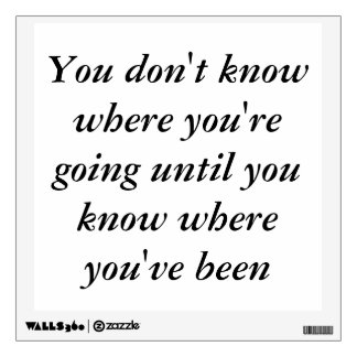 You don't know where you're going until you know wall sticker