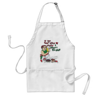You don't like a my food................ adult apron