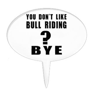 You Don't Like bull riding ? Bye Cake Topper