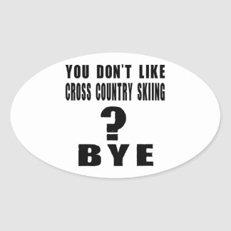 You Don't Like cross country skiing ? Bye Oval Sticker