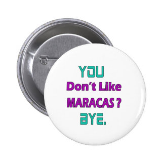 You Don't Like Maracas. 2 Inch Round Button
