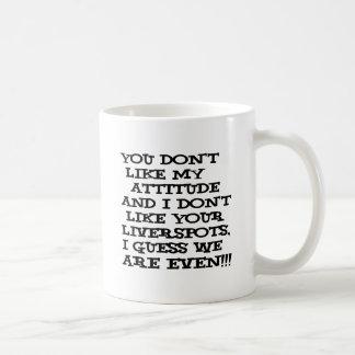 You don't like my attitude... and I don't like Classic White Coffee Mug
