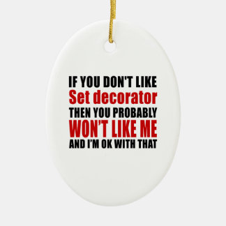 You Don't Like Set decorator Ceramic Ornament