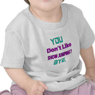 You don't like Show jumping ? Tee Shirts