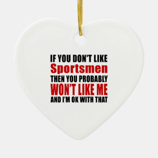You Don't Like Sportsmen Ceramic Ornament