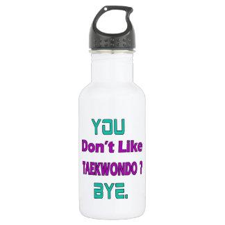 You Don't Like Taekwondo 18oz Water Bottle