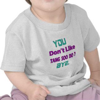 You Don't Like Tang Soo Do. Tee Shirts