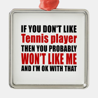 You Don't Like Tennis player Metal Ornament