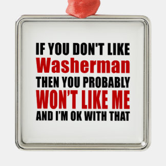 You Don't Like Washerman Metal Ornament