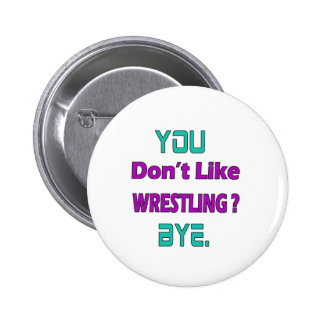 You don't like Wrestling ? 2 Inch Round Button