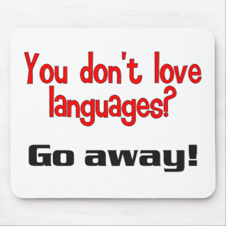 You don't love languages? Go away! Mouse Pad