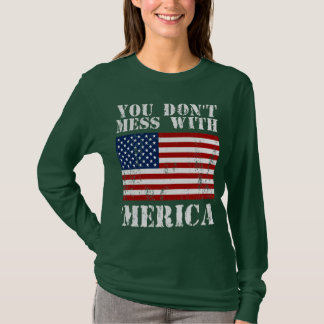 You Don't Mess With MERICA Distresed US Flag Shirt