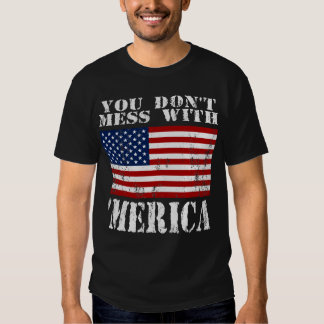 You Dont Mess With MERICA Distressed US Flag Shirt