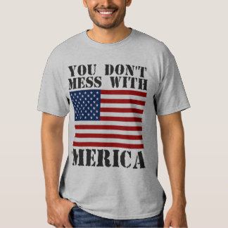 You Don't Mess With 'MERICA US Flag T-shirt