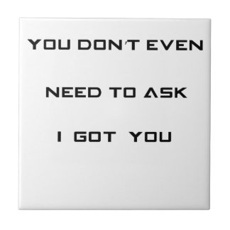 you don't ned to ask i got you tile
