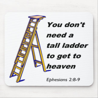 You don't need a ladder to get to heaven mousepads