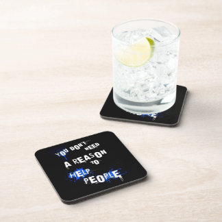 YOU DON'T NEED A REASON TO HELP PEOPLE urban quote Beverage Coaster