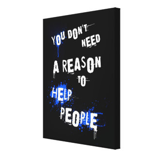 YOU DON'T NEED A REASON TO HELP PEOPLE urban quote Canvas Print