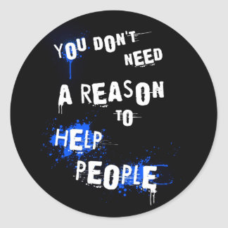 YOU DON'T NEED A REASON TO HELP PEOPLE urban quote Classic Round Sticker