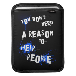 YOU DON'T NEED A REASON TO HELP PEOPLE urban quote Sleeve For iPads