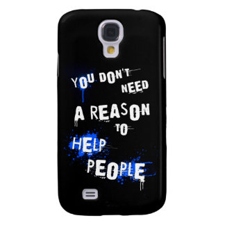 YOU DON'T NEED A REASON TO HELP PEOPLE urban quote Samsung S4 Case