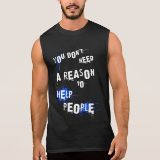 YOU DON'T NEED A REASON TO HELP PEOPLE urban quote Sleeveless Tee