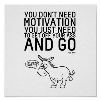 You Don't Need Motivation Poster
